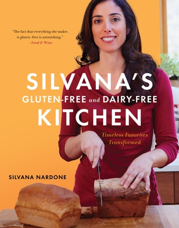 Silvana's Gluten-Free and Dairy-Free Kitchen - Timeless Favorites Transformed eBook by Silvana Nardone