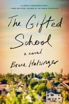 The Gifted School - A Novel eBook by Bruce Holsinger