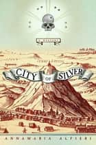 City of Silver - A Mystery ebook by Annamaria Alfieri