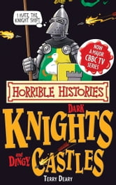 Horrible Histories: Dark Knights and Dingy Castles ebook by Terry Deary