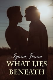 What Lies Beneath ebook by Iyana Jenna