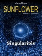 SUNFLOWER - Singularités - Saison 2 Episode 5 ebook by Minna House