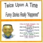 Twice Upon a Time - Funny Stories that Really Happened audiobook by James M. Spears