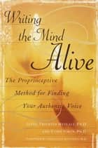 Writing the Mind Alive ebook by Linda Trichter Metcalf, Ph.D.