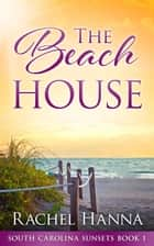 The Beach House - South Carolina Sunsets, #1 ebook by Rachel Hanna