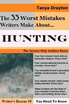 The 33 Worst Mistakes Writers Make About Hunting ebook by Tanya Drayton