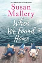 When We Found Home 電子書 by Susan Mallery