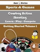 A Beginners Guide to Cowboy Action Shooting (Volume 1) - A Beginners Guide to Cowboy Action Shooting (Volume 1) ebook by Nilsa Sides