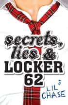 Secrets, Lies and Locker 62 ebook by Lil Chase