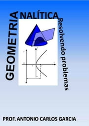 Geometria AnalÍtica: Resolvendo Problemas ebook by Antonio Carlos Garcia