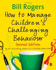 How to Manage Children's Challenging Behaviour ebook by Dr Bill Rogers