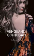 Vengeance Conjugale ebook by Guillaume Perrotte