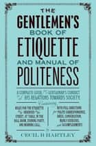 The Gentleman's Book of Etiquette and Manual of Politeness ebook by Cecil B. Hartley