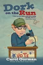 Dork on the Run ebook by Carol Gorman