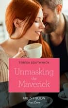 Unmasking The Maverick (Mills & Boon True Love) (Montana Mavericks: The Lonelyhearts Ranch, Book 4) ebook by Teresa Southwick