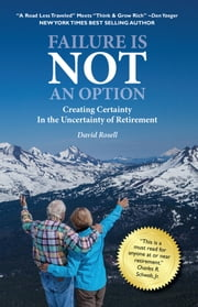 Failure Is Not an Option - Creating Certainty In the Uncertainty of Retirement ebook by Kobo.Web.Store.Products.Fields.ContributorFieldViewModel