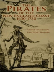 The Pirates of the New England Coast 1630-1730 ebook by George Francis Dow,John Henry Edmonds