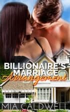 Billionaire's Marriage Arrangement ebook by Mia Caldwell