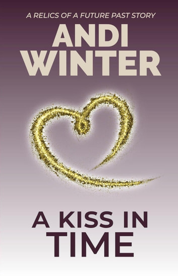 A Kiss in Time - Relics of a Future Past, #3 ebook by Andi Winter