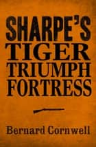 Sharpe 3-Book Collection 1: Sharpe's Tiger, Sharpe's Triumph, Sharpe's Fortress ebook by Bernard Cornwell