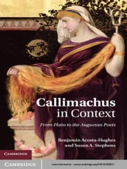 Callimachus in Context - From Plato to the Augustan Poets ebook by Benjamin Acosta-Hughes,Susan A. Stephens