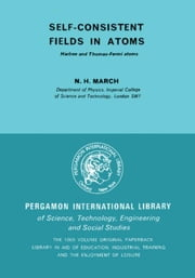Self-Consistent Fields in Atoms: Hartree and Thomas-Fermi Atoms ebook by March, N. H.