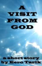 A Visit From God ebook by Eero Tarik