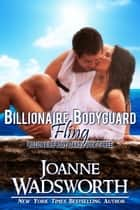 Billionaire Bodyguard Fling ebook by Joanne Wadsworth