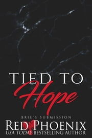 Tied to Hope - Brie's Submission, #18 ebook by Red Phoenix
