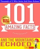 And the Mountains Echoed - 101 Amazingly True Facts You Didn't Know - Fun Facts and Trivia Tidbits Quiz Game Books ebook by G Whiz