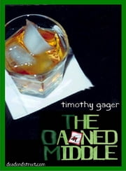 The Damned Middle:  Life in a Drunken Slumber ebook by Gager, Timothy