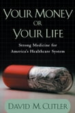 Your Money or Your Life:Strong Medicine for America's Health Care System
