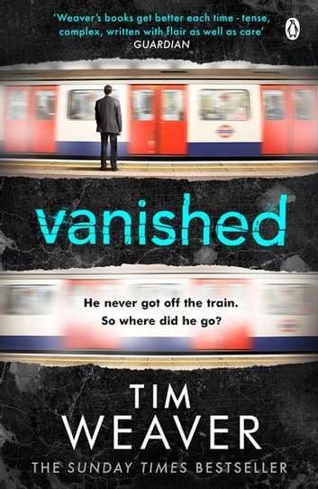 Vanished - He disappeared and someone knows why . . . Find out who in this EDGE-OF-YOUR-SEAT THRILLER ebook by Tim Weaver