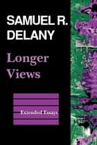 Longer Views ebook by Samuel R. Delany,Ken James