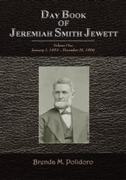 Day Book of Jeremiah Smith Jewett - Volume One January 1, 1854 – December 31, 1869 ebook by Brenda Polidoro