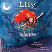 Lily The Girl Who Can Fly in Her Dreams - Lily Goes to Paris ebook by Staci Capehart