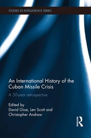 An International History of the Cuban Missile Crisis - A 50-year retrospective ebook by David Gioe,Len Scott,Christopher Andrew