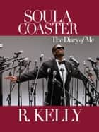 Soulacoaster: The Diary of Me ebook by R. Kelly