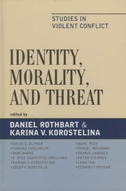 Identity, Morality, and Threat - Studies in Violent Conflict ebook by Daniel Rothbart,Karina V. Korostelina