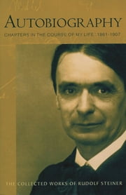 Autobiography ebook by Rudolf Steiner, Paul Allen
