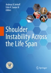 Shoulder Instability Across the Life Span ebook by Andreas B. Imhoff, Felix H. Savoie III