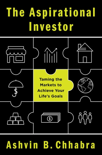 The Aspirational Investor - Taming the Markets to Achieve Your Life's Goals ebook by Ashvin B. Chhabra