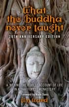 "What the Buddha Never Taught - A 'Behind the Robes"" Account of Life in a Thai Forest Monastery ebook by Tim Ward"