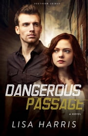 Dangerous Passage (Southern Crimes Book #1) - A Novel ebook by Lisa Harris