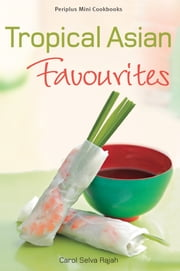 Mini Tropical Asian Favorites ebook by Rajah
