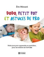 Dodo, petit pot et astuces de pro - Petits jeux pour apprendre au quotidien, pour les enfants de 2 à 4 ans ebook by Kobo.Web.Store.Products.Fields.ContributorFieldViewModel