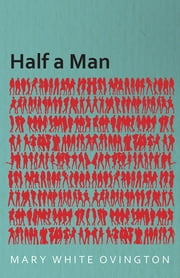 Half a Man - The Status of the Negro in New York - With a Forword by Franz Boas ebook by Mary White Ovington