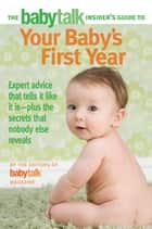The Babytalk Insider's Guide to Your Baby's First Year ebook by Babytalk Magazine