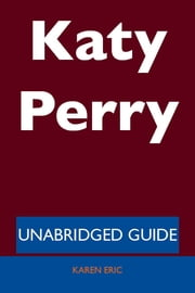 Katy Perry - Unabridged Guide ebook by Karen Eric