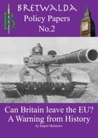 Can Britain leave the EU? A Warning from History ebook by Rupert Matthews